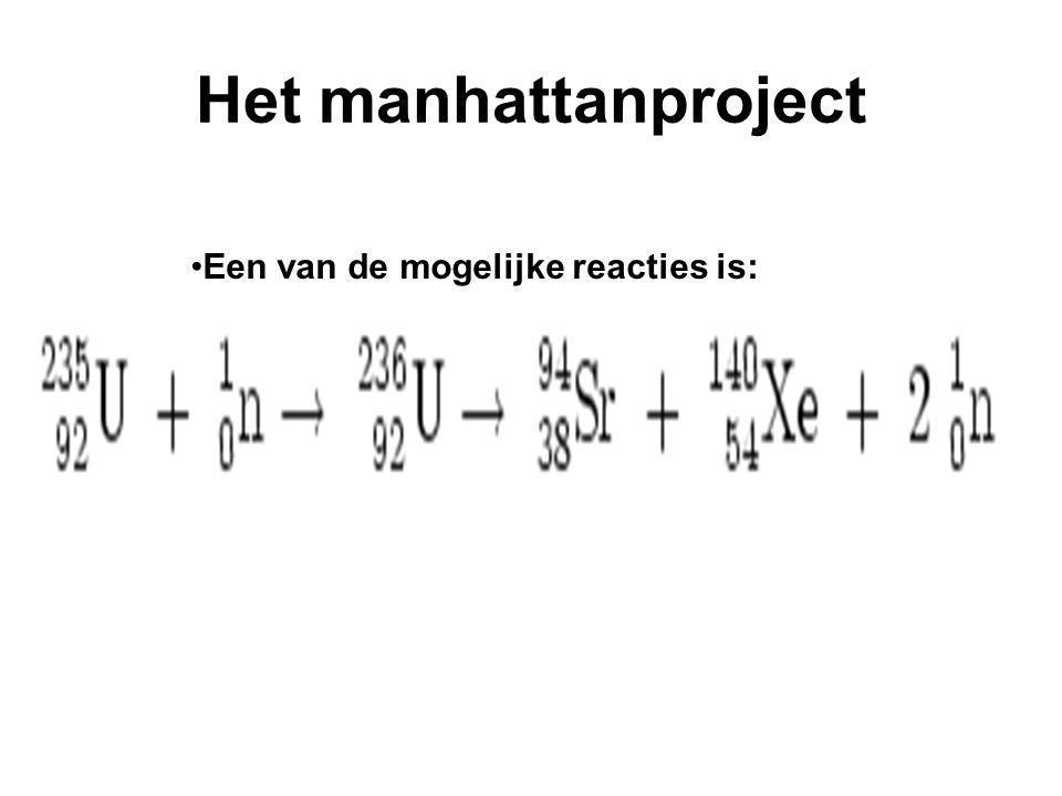 Het manhattanproject Een van de mogelijke reacties is: