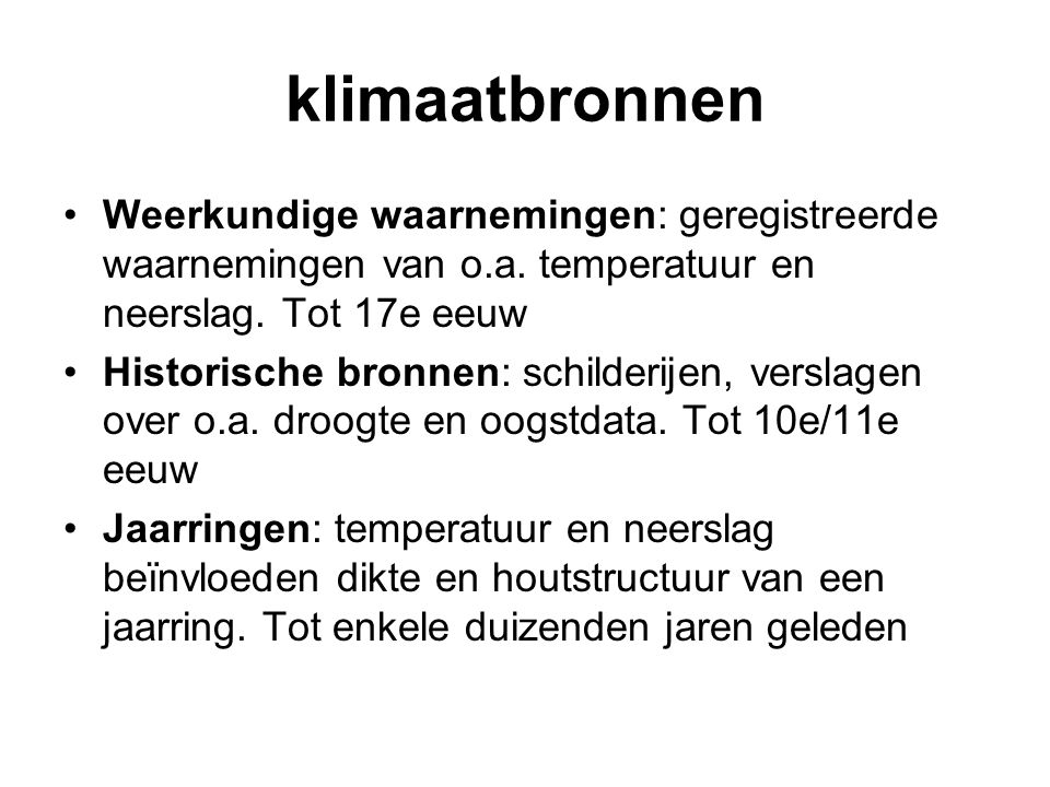 klimaatbronnen Weerkundige waarnemingen: geregistreerde waarnemingen van o.a. temperatuur en neerslag. Tot 17e eeuw.