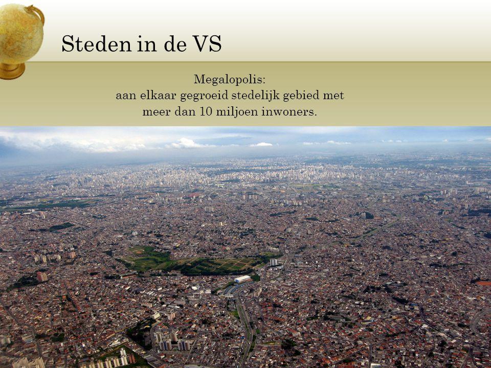 Steden in de VS Megalopolis: aan elkaar gegroeid stedelijk gebied met. meer dan 10 miljoen inwoners.