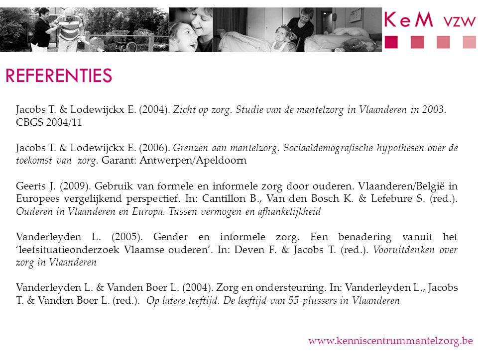 REFERENTIES Jacobs T. & Lodewijckx E. (2004). Zicht op zorg. Studie van de mantelzorg in Vlaanderen in 2003. CBGS 2004/11.