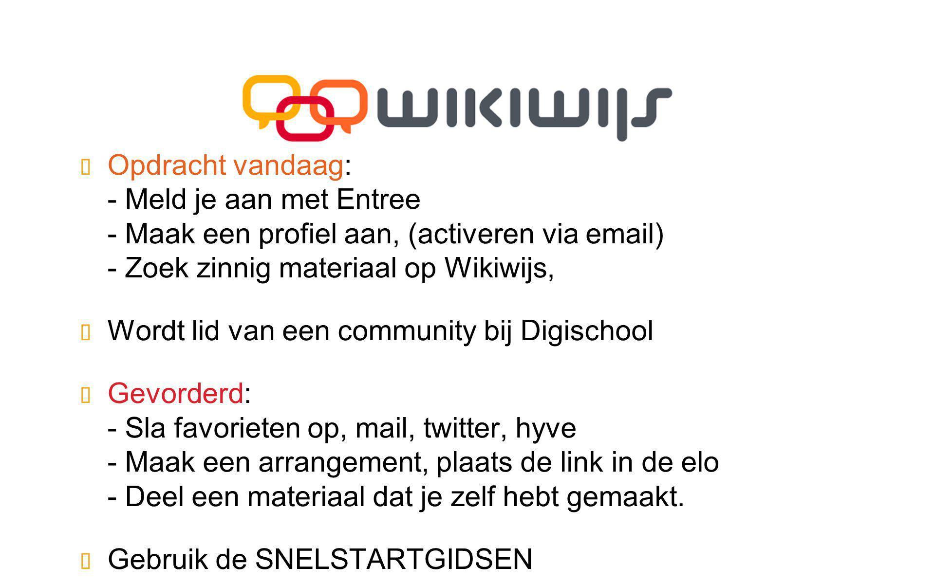 Opdracht vandaag: - Meld je aan met Entree - Maak een profiel aan, (activeren via email) - Zoek zinnig materiaal op Wikiwijs,