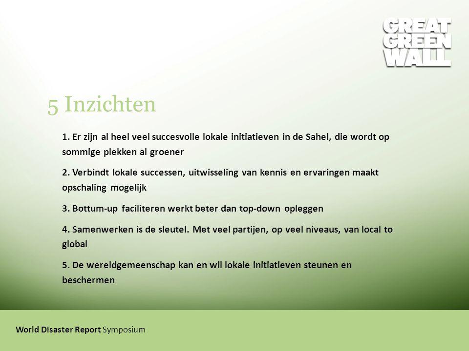 5 Inzichten 1. Er zijn al heel veel succesvolle lokale initiatieven in de Sahel, die wordt op sommige plekken al groener.