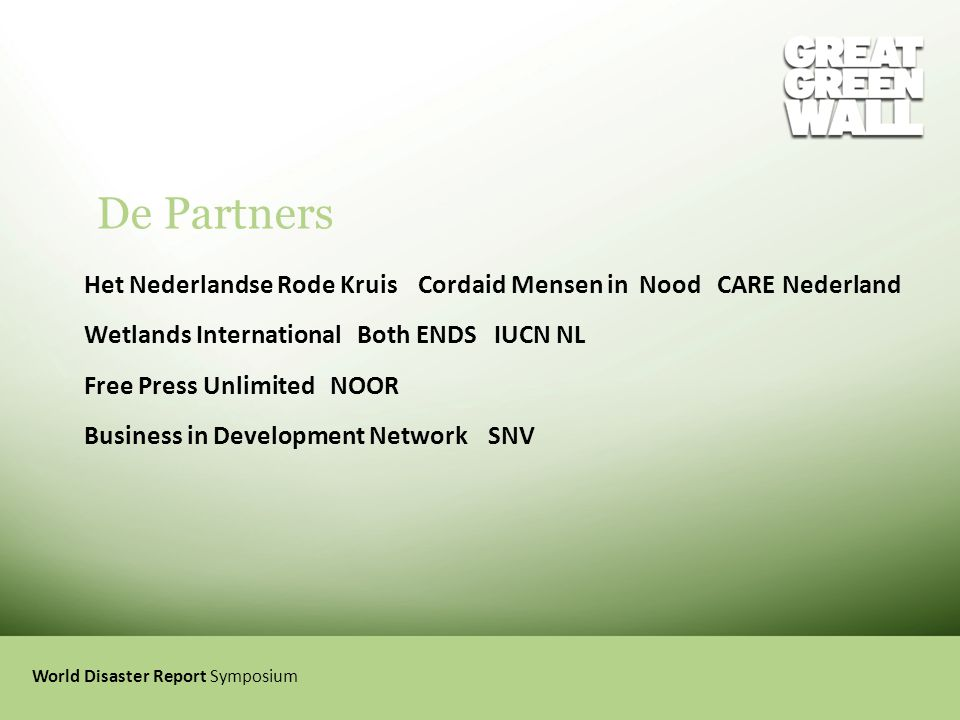 De Partners Het Nederlandse Rode Kruis Cordaid Mensen in Nood CARE Nederland. Wetlands International Both ENDS IUCN NL.