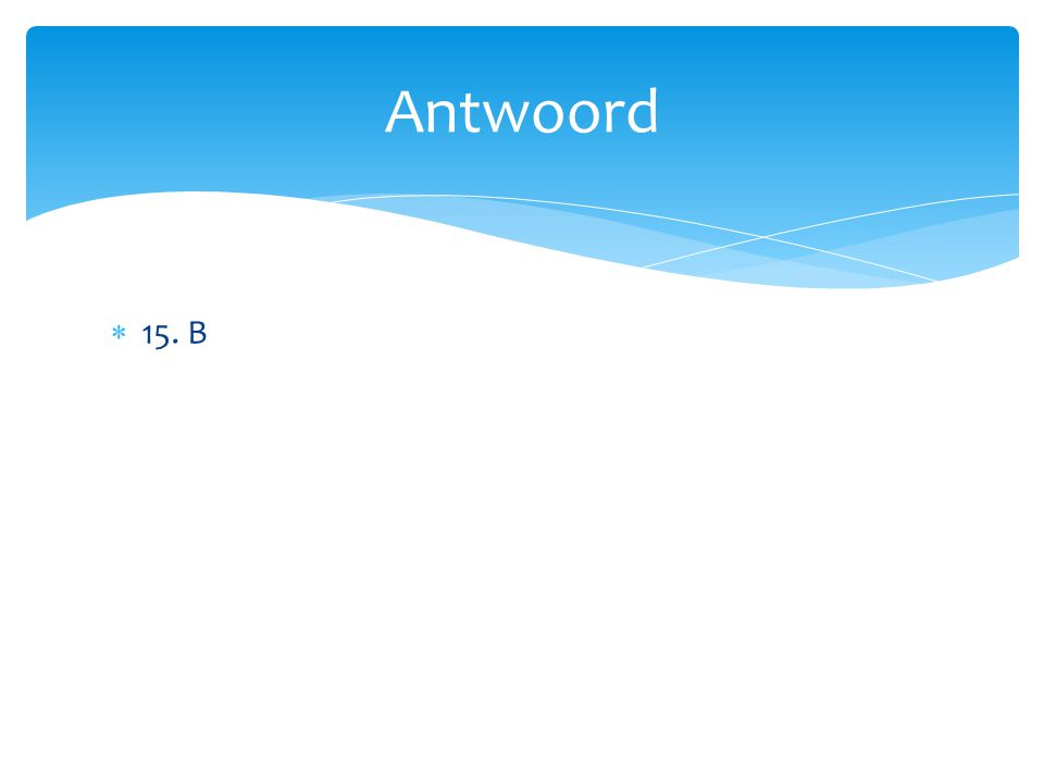 Antwoord 15. B