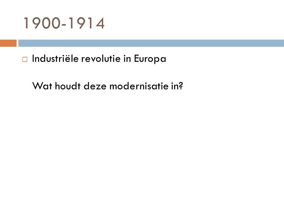 1900-1914 Industriële revolutie in Europa Wat houdt deze modernisatie in
