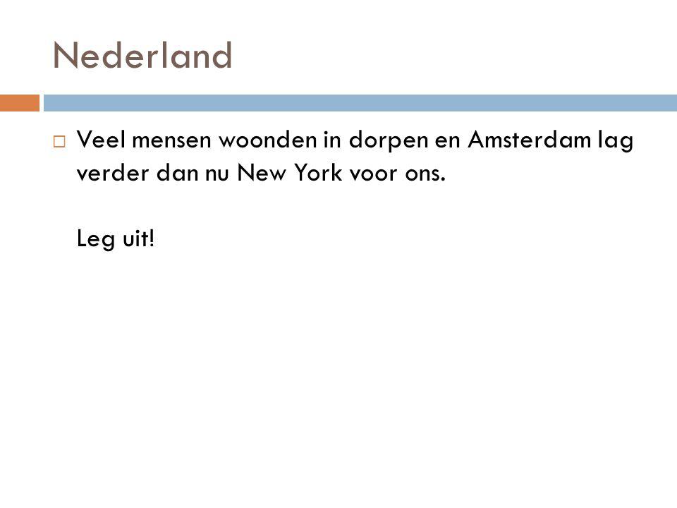 Nederland Veel mensen woonden in dorpen en Amsterdam lag verder dan nu New York voor ons.