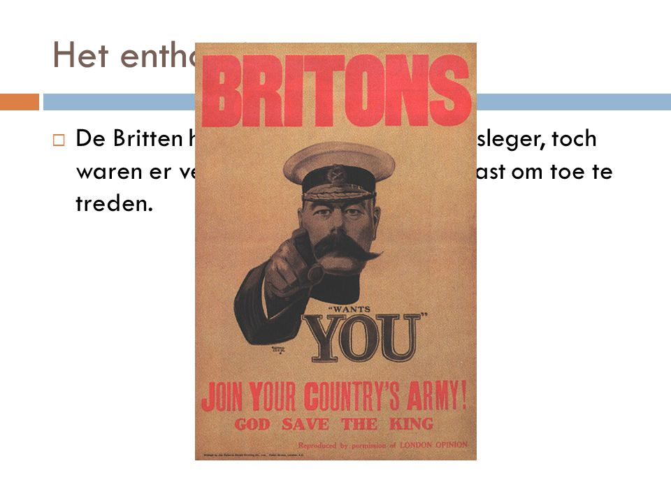 Het enthousiasme De Britten hadden geen goot beroepsleger, toch waren er vele tienduizenden enthousiast om toe te treden.