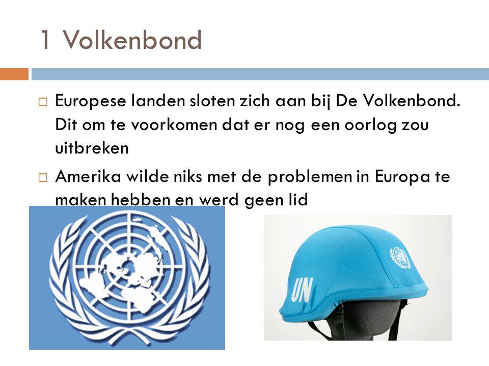 1 Volkenbond Europese landen sloten zich aan bij De Volkenbond. Dit om te voorkomen dat er nog een oorlog zou uitbreken.