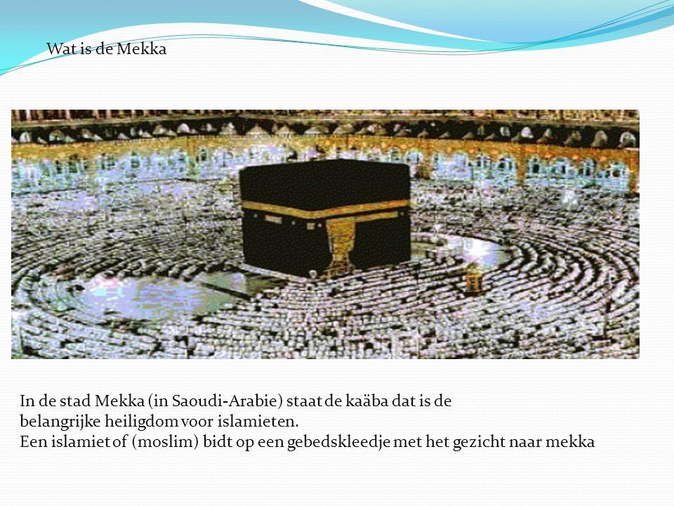 Wat is de Mekka In de stad Mekka (in Saoudi-Arabie) staat de kaäba dat is de. belangrijke heiligdom voor islamieten.