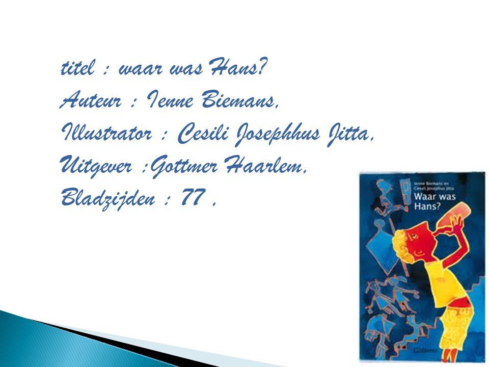 titel : waar was Hans Auteur : Ienne Biemans, Illustrator : Cesili Josephhus Jitta, Uitgever :Gottmer Haarlem,