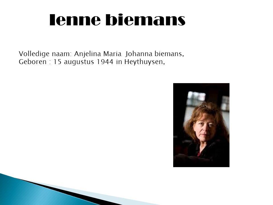 Ienne biemans Volledige naam: Anjelina Maria Johanna biemans,