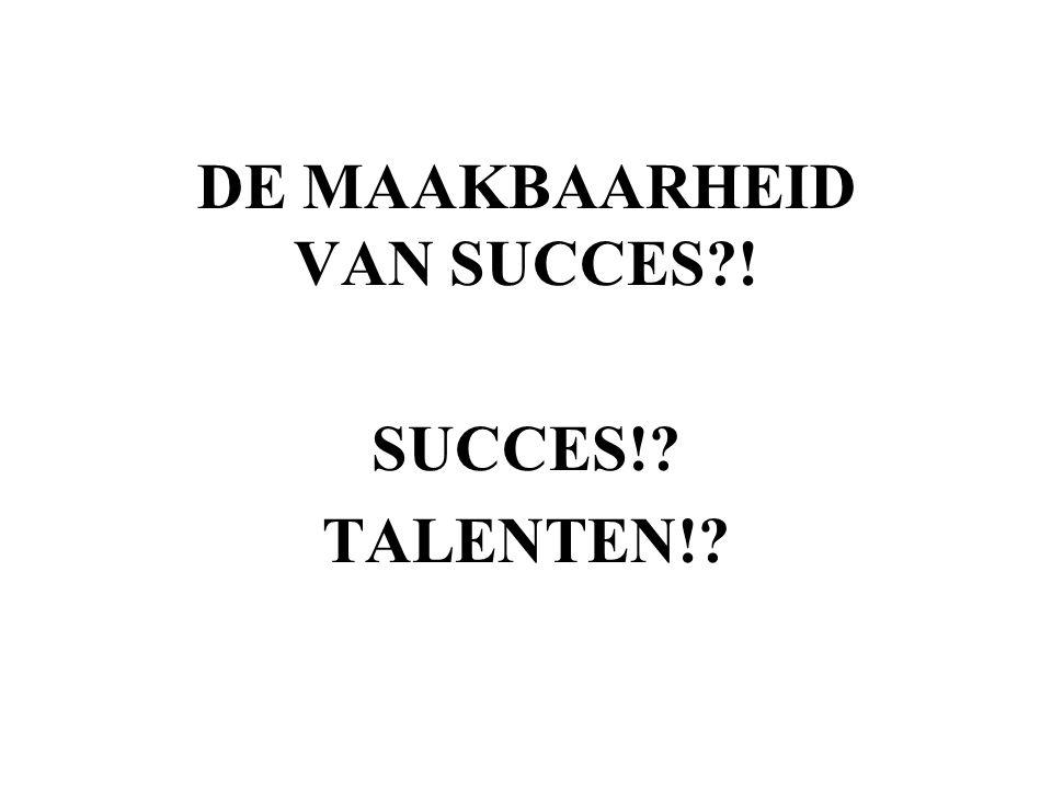 DE MAAKBAARHEID VAN SUCCES ! SUCCES! TALENTEN!