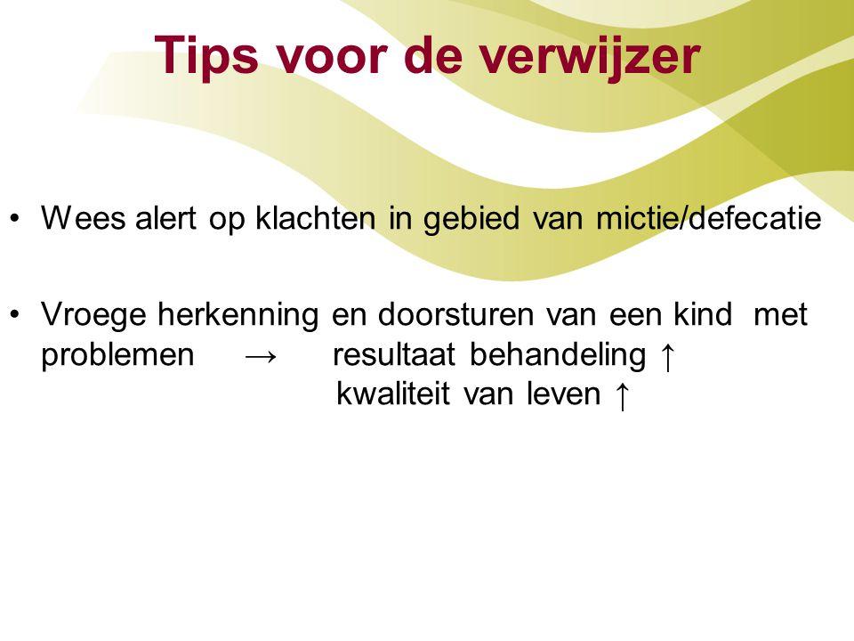 Tips voor de verwijzer Wees alert op klachten in gebied van mictie/defecatie.