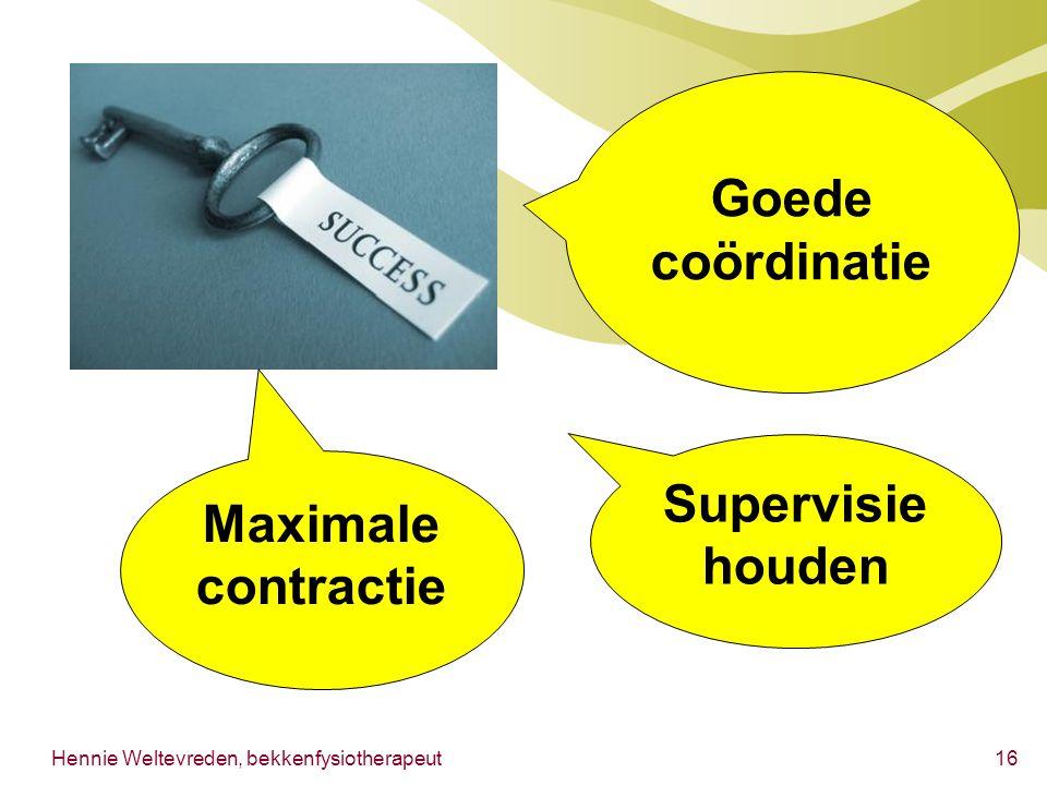 Goede coördinatie Supervisie houden Maximale contractie