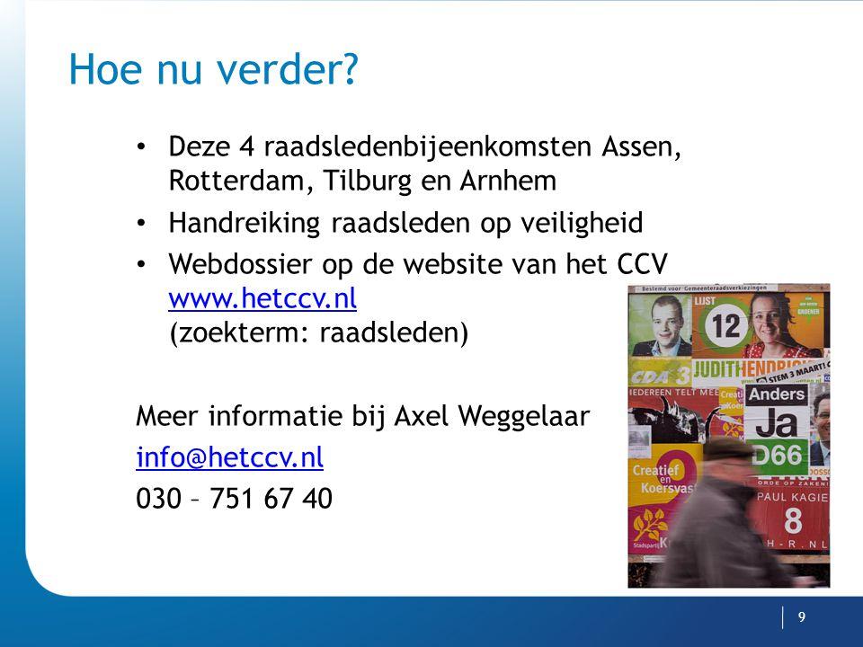 Hoe nu verder Deze 4 raadsledenbijeenkomsten Assen, Rotterdam, Tilburg en Arnhem. Handreiking raadsleden op veiligheid.