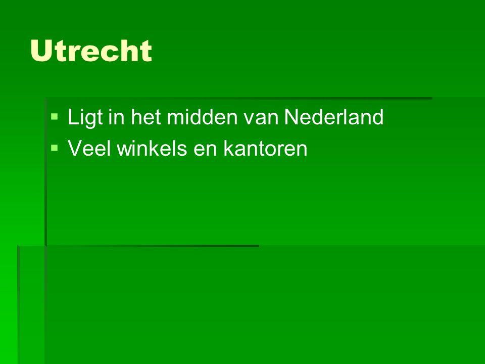Utrecht Ligt in het midden van Nederland Veel winkels en kantoren
