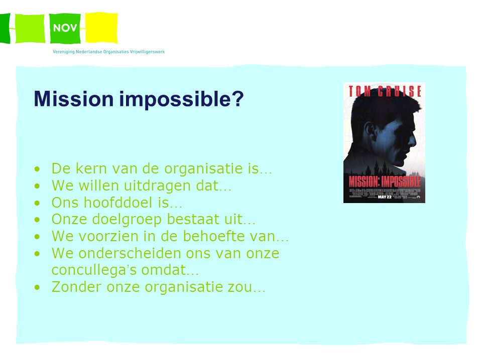 Mission impossible De kern van de organisatie is…