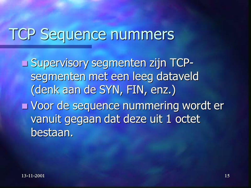 TCP Sequence nummers Supervisory segmenten zijn TCP-segmenten met een leeg dataveld (denk aan de SYN, FIN, enz.)