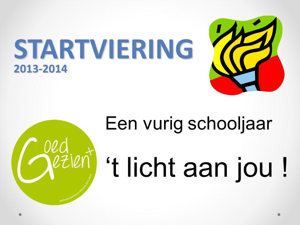 STARTVIERING 2013-2014 Een vurig schooljaar 't licht aan jou !