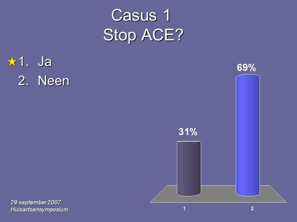 Casus 1 Stop ACE Ja Neen 29 september 2007 Huisartsensymposium