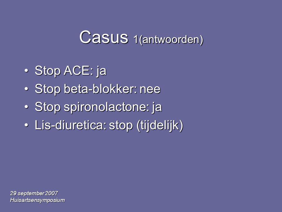 Casus 1(antwoorden) Stop ACE: ja Stop beta-blokker: nee
