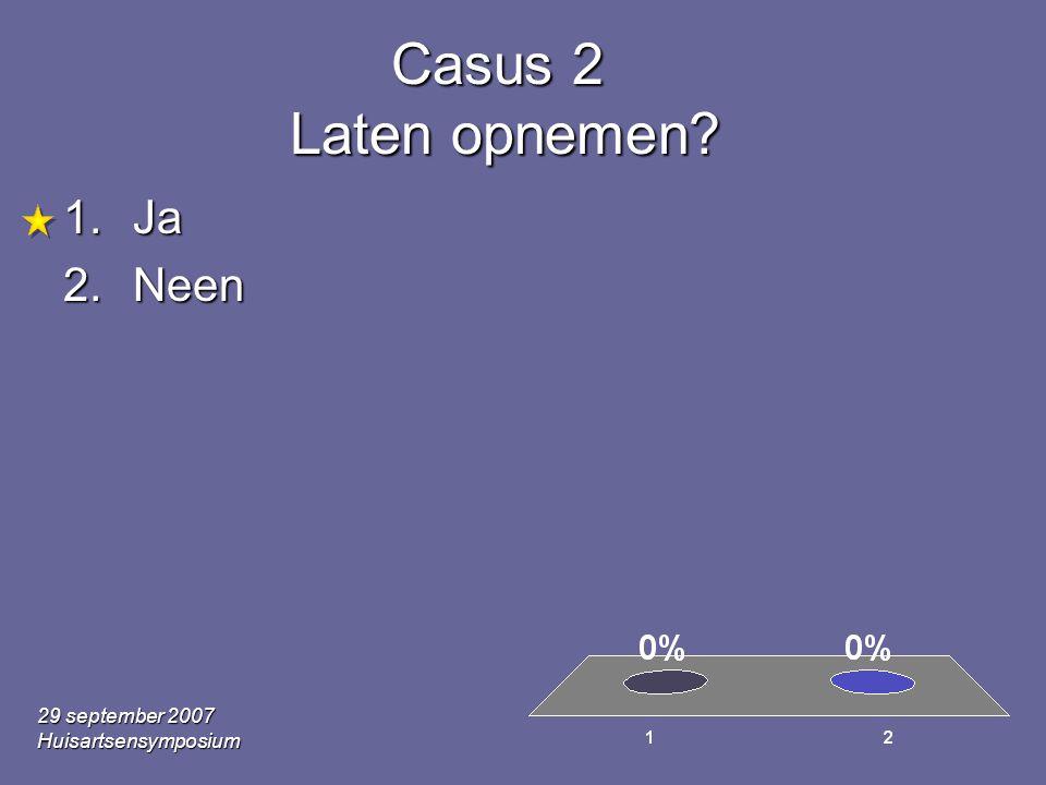 Casus 2 Laten opnemen Ja Neen 29 september 2007 Huisartsensymposium