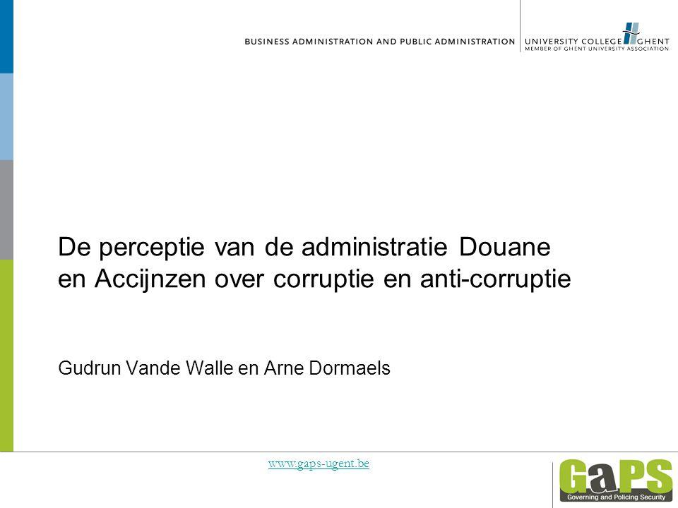 De perceptie van de administratie Douane en Accijnzen over corruptie en anti-corruptie Gudrun Vande Walle en Arne Dormaels