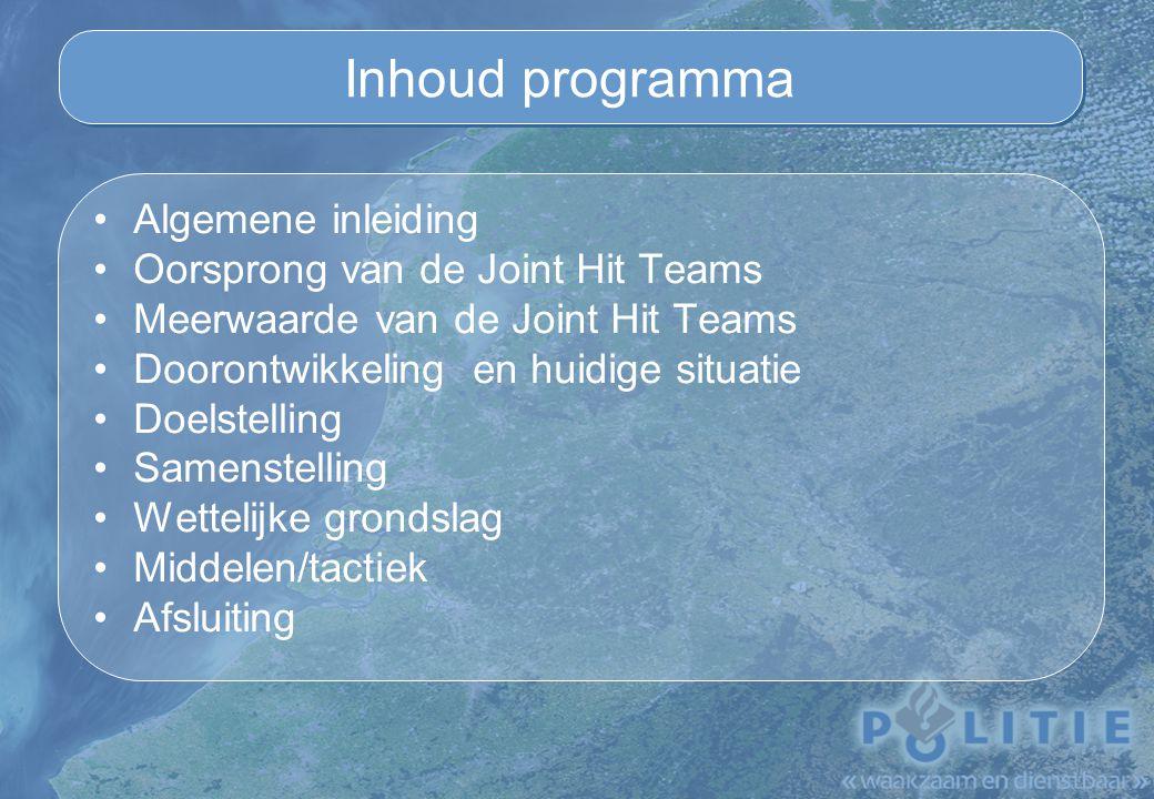 Inhoud programma Algemene inleiding Oorsprong van de Joint Hit Teams
