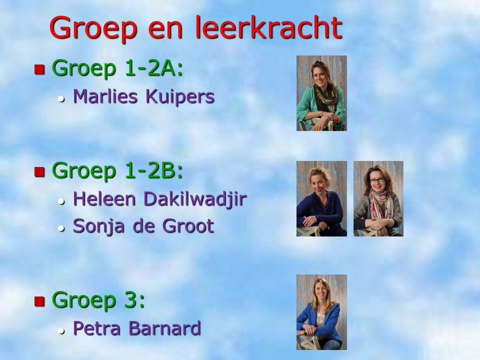 Groep en leerkracht Groep 1-2A: Groep 1-2B: Groep 3: Marlies Kuipers
