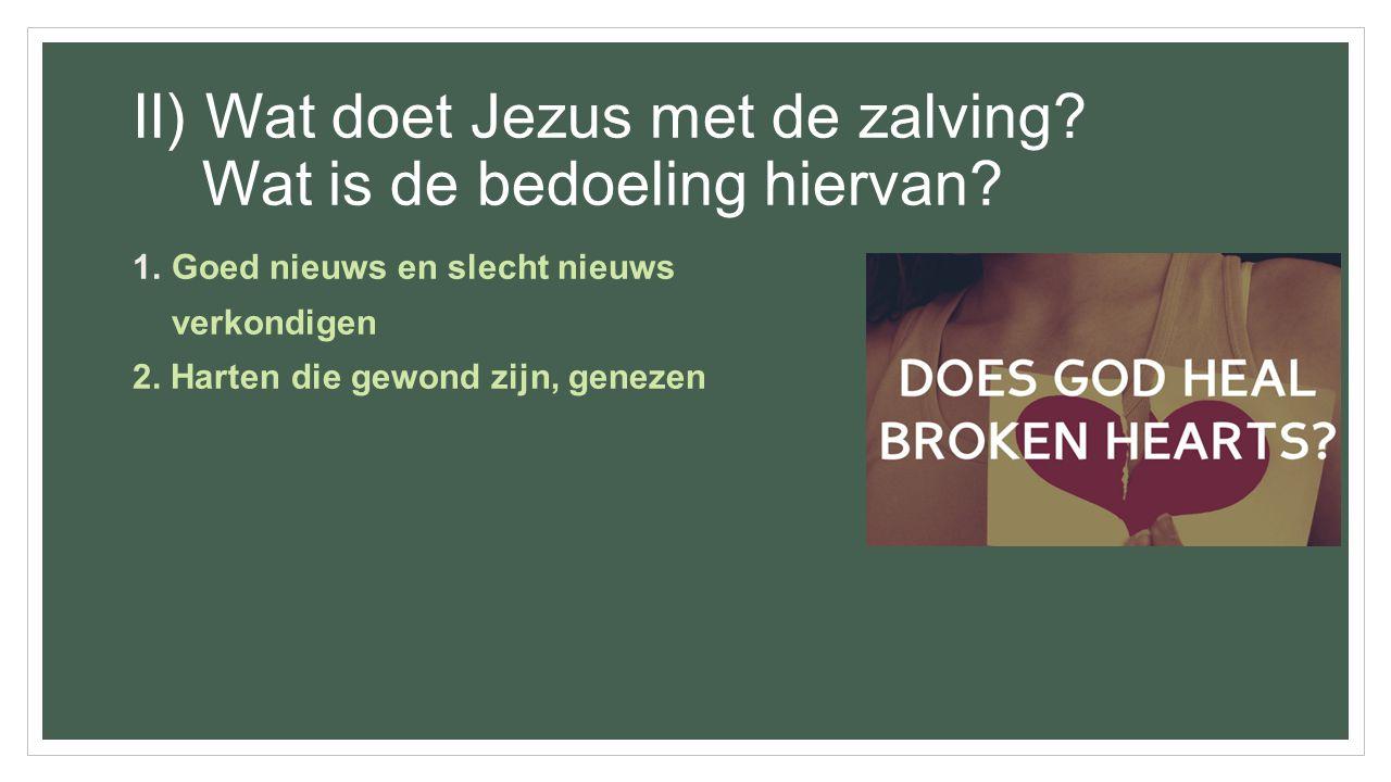 II) Wat doet Jezus met de zalving Wat is de bedoeling hiervan
