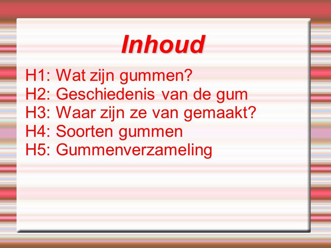 Inhoud H1: Wat zijn gummen H2: Geschiedenis van de gum