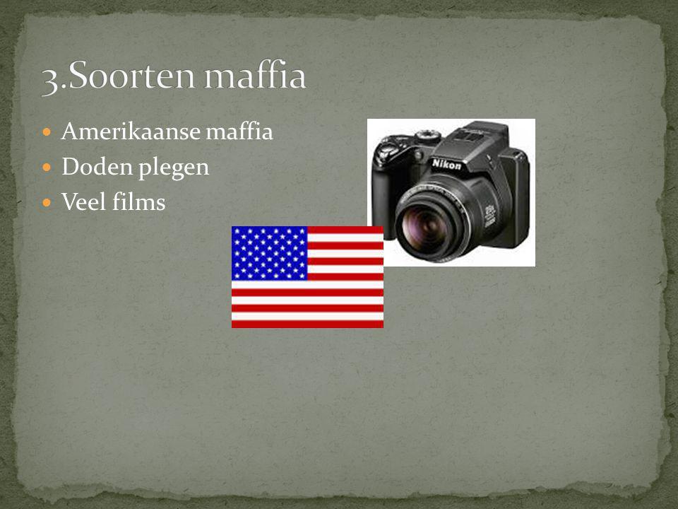 3.Soorten maffia Amerikaanse maffia Doden plegen Veel films