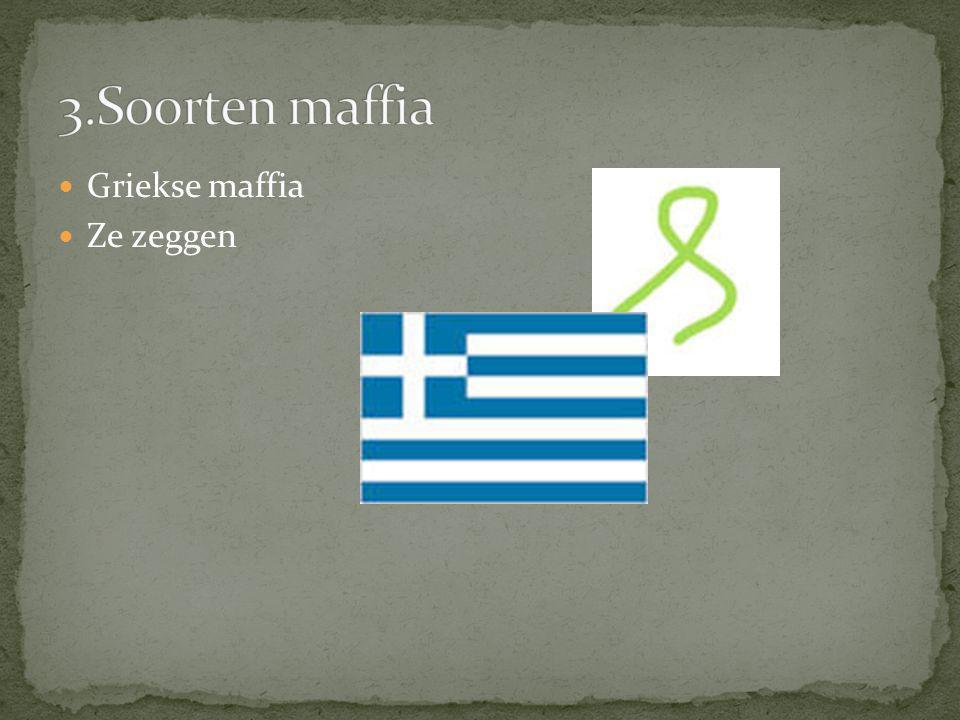 3.Soorten maffia Griekse maffia Ze zeggen