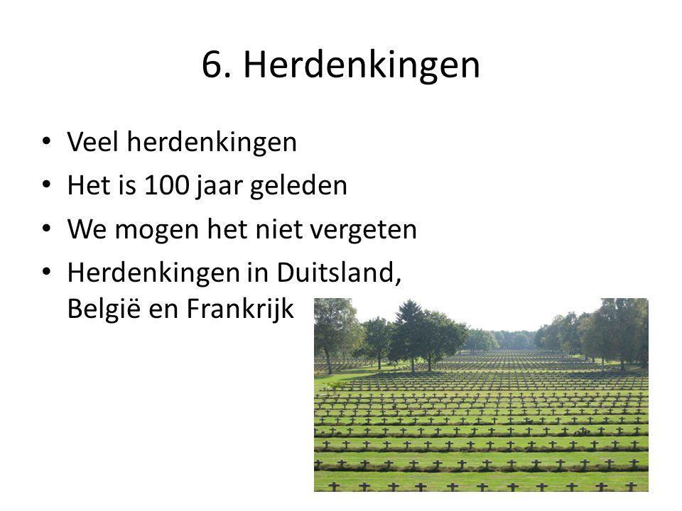 6. Herdenkingen Veel herdenkingen Het is 100 jaar geleden