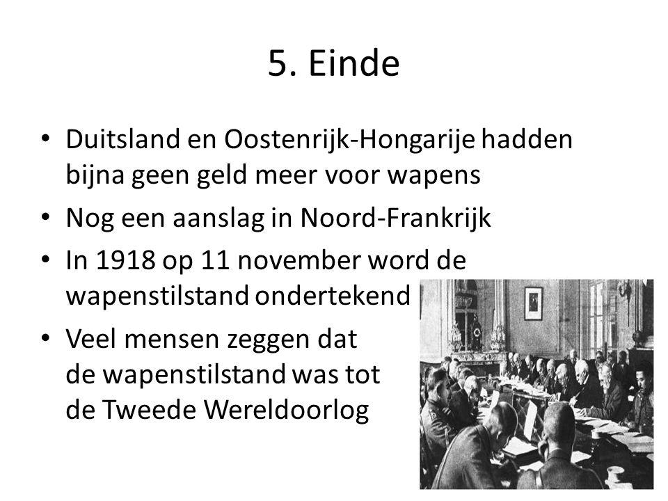 5. Einde Duitsland en Oostenrijk-Hongarije hadden bijna geen geld meer voor wapens. Nog een aanslag in Noord-Frankrijk.
