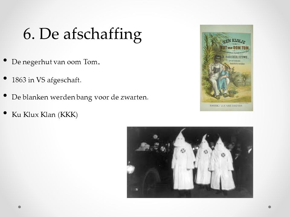 6. De afschaffing De negerhut van oom Tom. 1863 in VS afgeschaft.