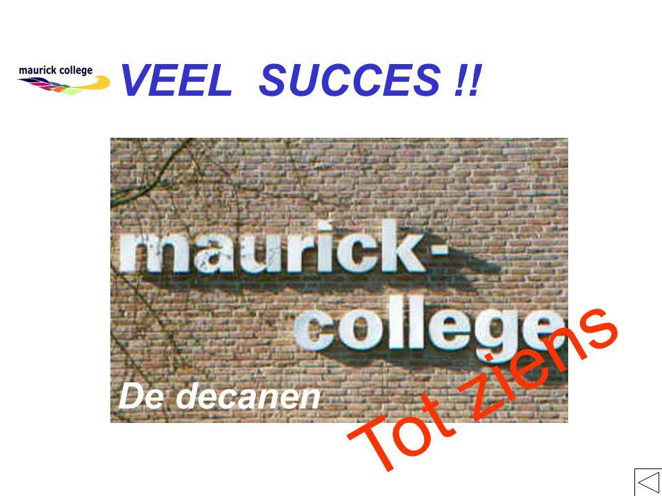 VEEL SUCCES !! Tot ziens De decanen