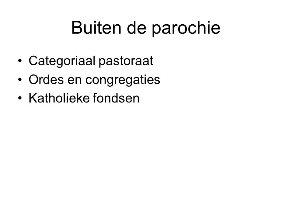 Buiten de parochie Categoriaal pastoraat Ordes en congregaties