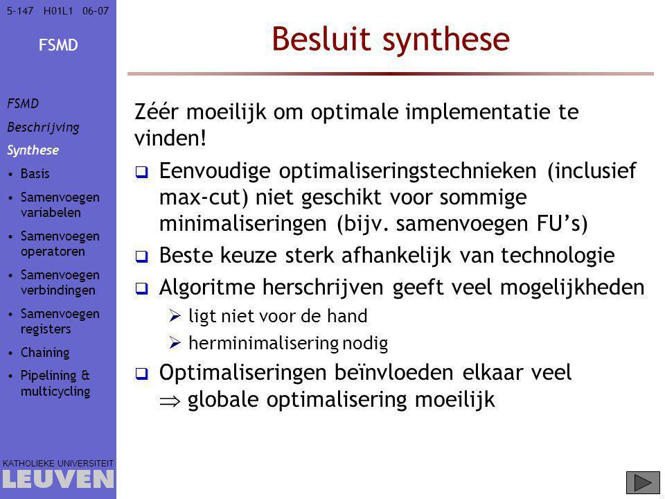 Besluit synthese Zéér moeilijk om optimale implementatie te vinden!