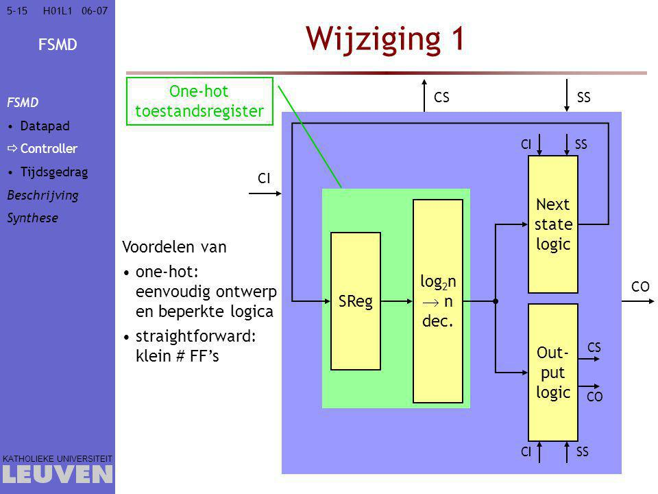 Wijziging 1 One-hot toestandsregister Next state logic log2n  n dec.
