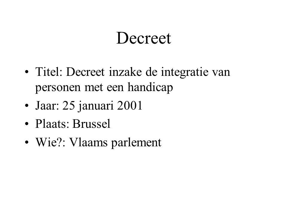 Decreet Titel: Decreet inzake de integratie van personen met een handicap. Jaar: 25 januari 2001. Plaats: Brussel.