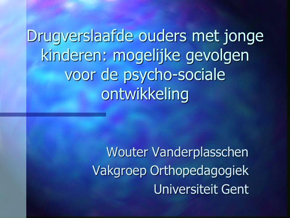 Wouter Vanderplasschen Vakgroep Orthopedagogiek Universiteit Gent