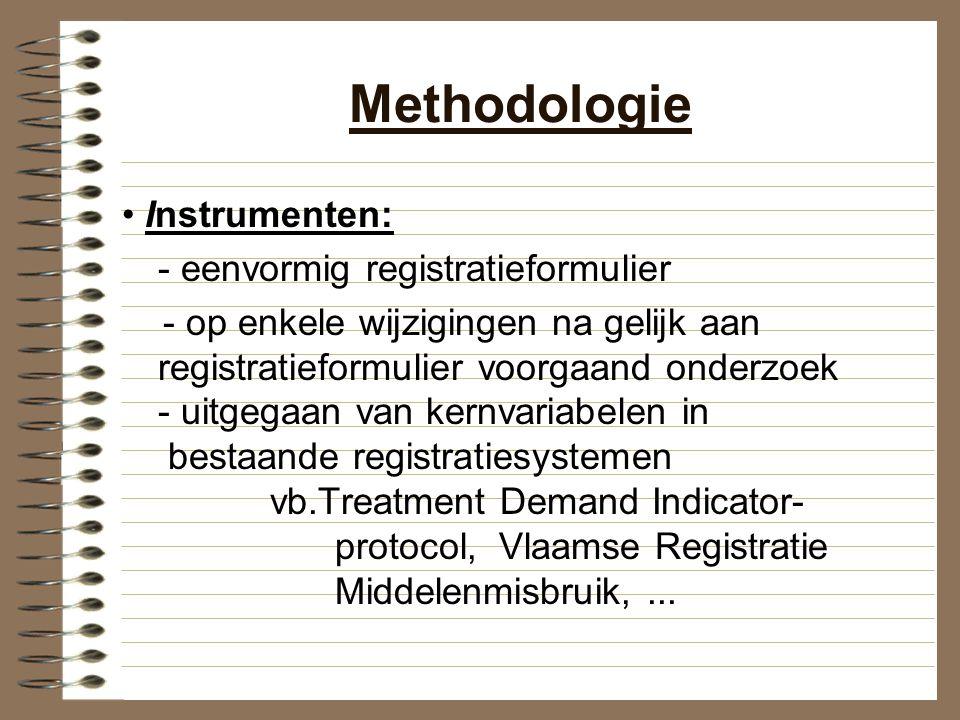 Methodologie • Instrumenten: - eenvormig registratieformulier