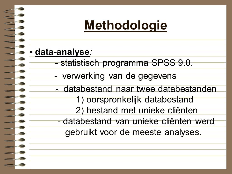 Methodologie • data-analyse: - statistisch programma SPSS 9.0.
