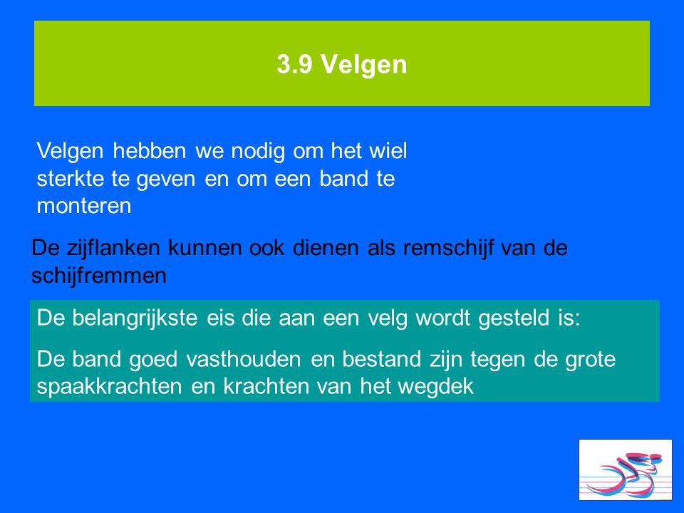3.9 Velgen Velgen hebben we nodig om het wiel sterkte te geven en om een band te monteren.