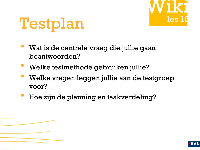 Testplan Wat is de centrale vraag die jullie gaan beantwoorden