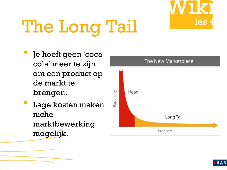 The Long Tail Je hoeft geen 'coca cola' meer te zijn om een product op de markt te brengen.