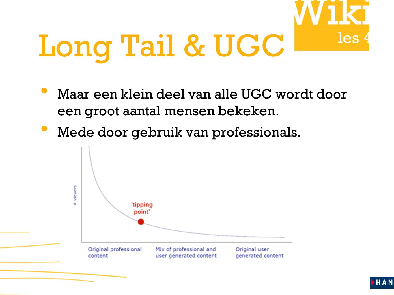 Long Tail & UGC Maar een klein deel van alle UGC wordt door een groot aantal mensen bekeken.