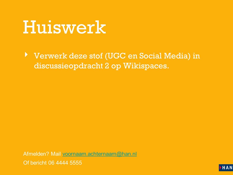 Huiswerk Verwerk deze stof (UGC en Social Media) in discussieopdracht 2 op Wikispaces. Afmelden Mail voornaam.achternaam@han.nl.
