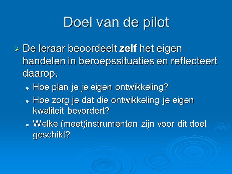Doel van de pilot De leraar beoordeelt zelf het eigen handelen in beroepssituaties en reflecteert daarop.